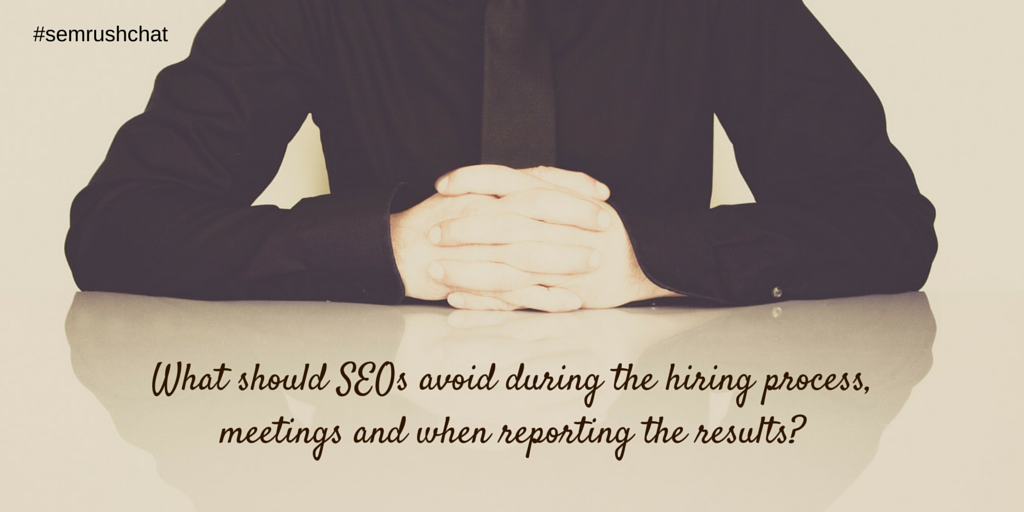 What should SEO avoid during reporting, meetings and hiring?