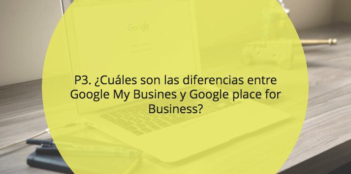 ¿Cuáles son las diferencias entre Google My Busines y Google place for Business?