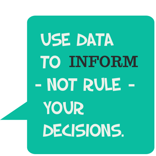 use data to inform not rule decisions