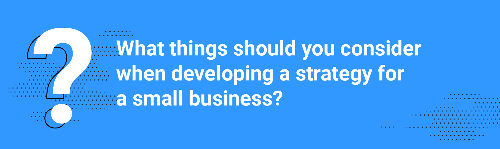 What things should you consider when developing a strategy for a small business?