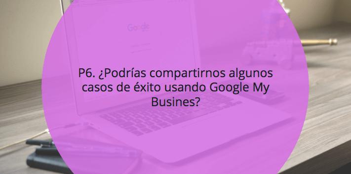 ¿Podrías compartirnos algunos casos de éxito usando Google My Busines?