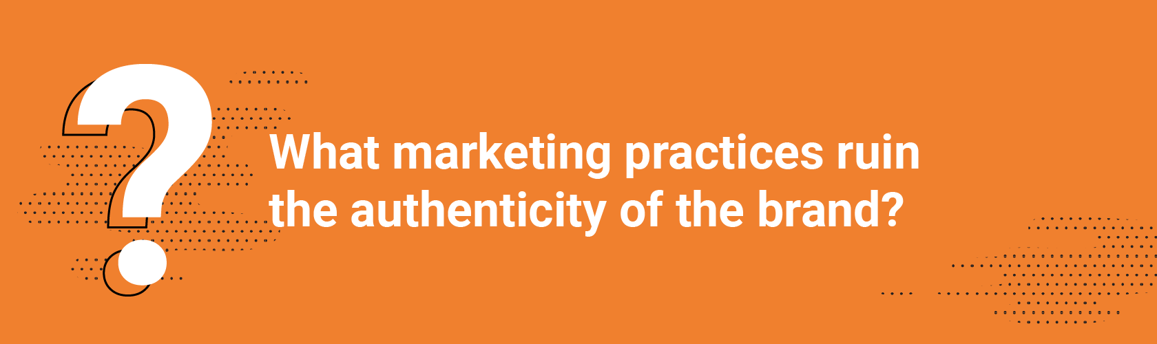 What marketing practices ruin the authenticity of the brand?