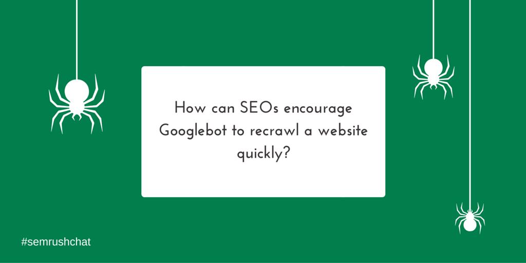 How to encourage Googlebot to recrawl a website
