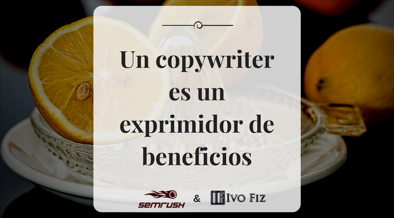 Un copywriter es un exprimidor de beneficios