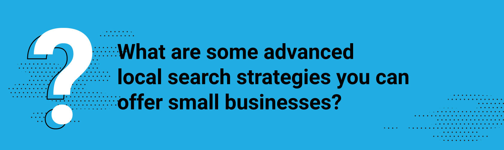 What are some advanced local search strategies you can offer small businesses?