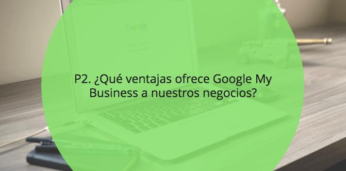 ¿Qué ventajas ofrece Google My Business a nuestros negocios?