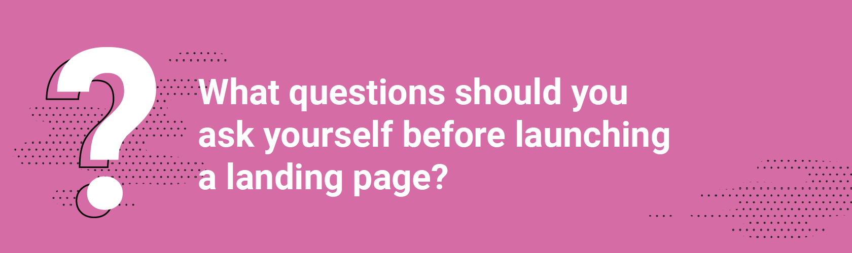 What questions should you ask yourself before launching a landing page?