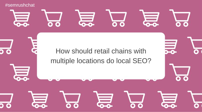 How should retail chains with multiple locations do local SEO