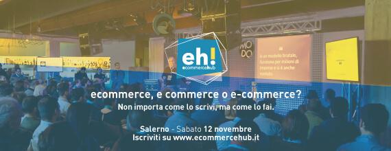 Salerno, 12 novembre 2016: seconda edizione di Ecommerce Hub