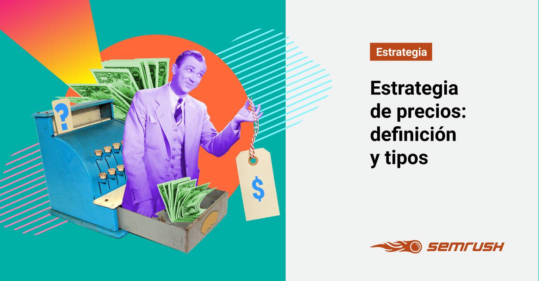 Estrategia de precios: cómo poner precio a tus productos y servicios.