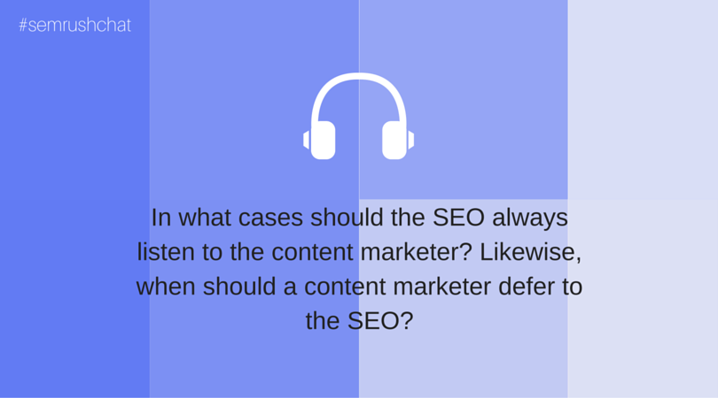 In what cases should the SEO always listen to the content marketer?