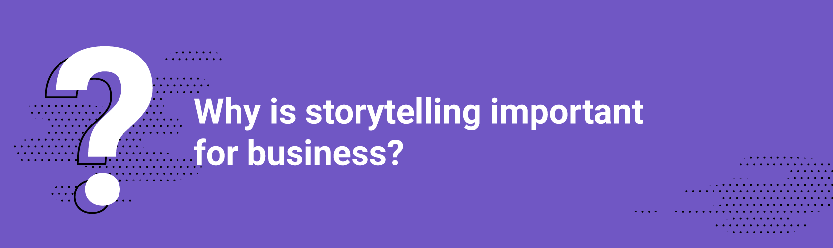 Q1. Why is storytelling important for business?