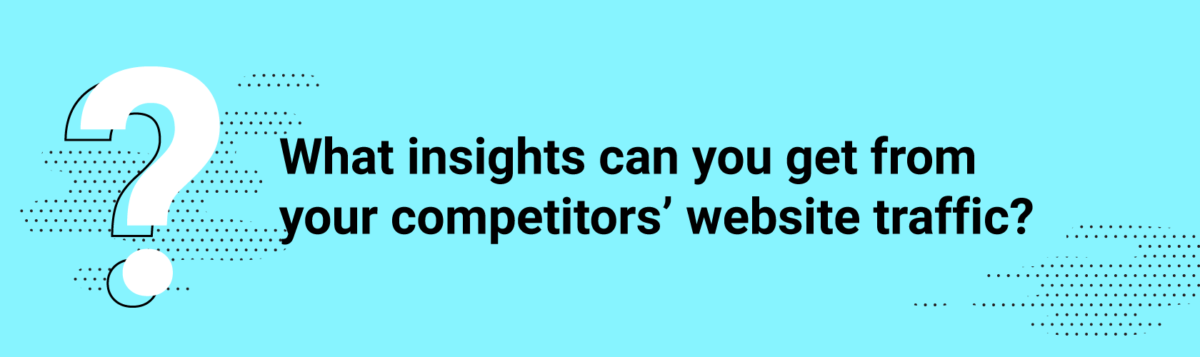 What insights can you get from your competitors' website traffic?