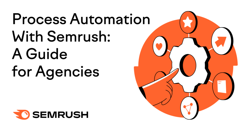 Automate Your Agency Workflow: 12 Ways Semrush Helps Marketers Save Time