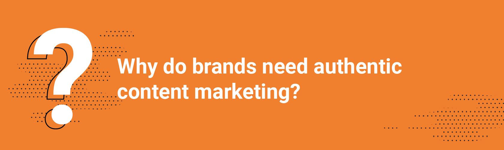 Why do brands need authentic content marketing?