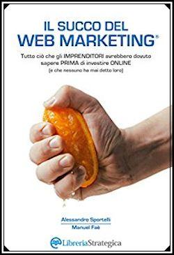 Il succo del web marketing: manuale da leggere per lavorare nel settore
