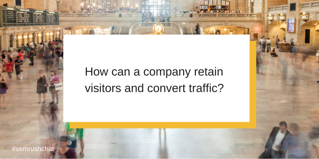 How can a company retain visitors and convert traffic
