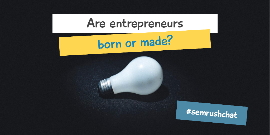 Are entrepreneurs born or made?