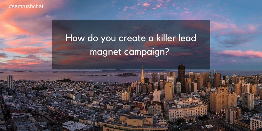 How to create a killer lead magnet campaign