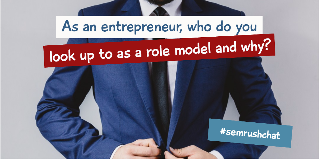 As an entrepreneur, who do you look up to as a role model and why?