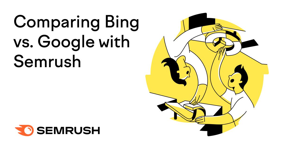 將Bing與Google與Semrush進行比較
