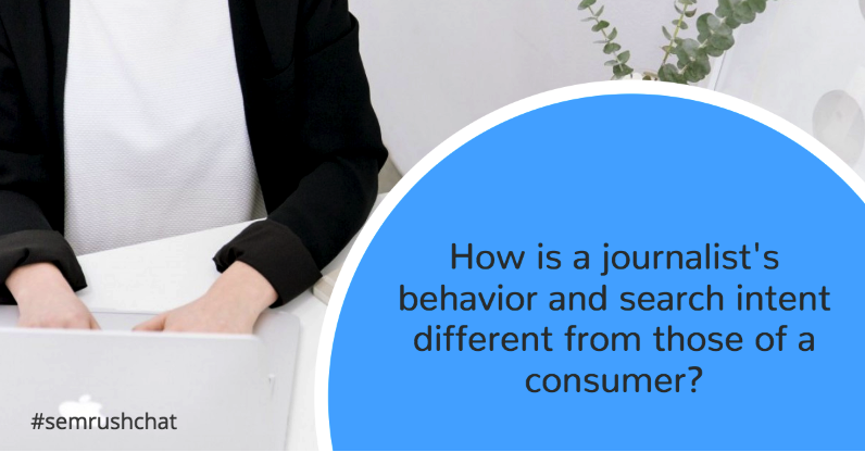 How is a journalist's behavior and search intent different from those of a consumer?