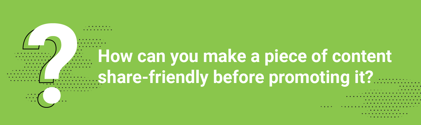 How can you make a piece of content share-friendly before promoting it? #semrushchat