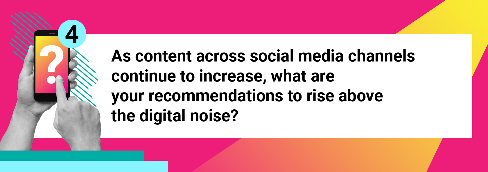 As content across social media channels continue to increase, what are your recommendations to rise above the digital noise?