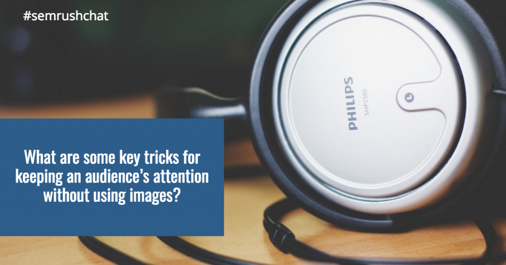 Key tricks for keeping an audience's attention without using images