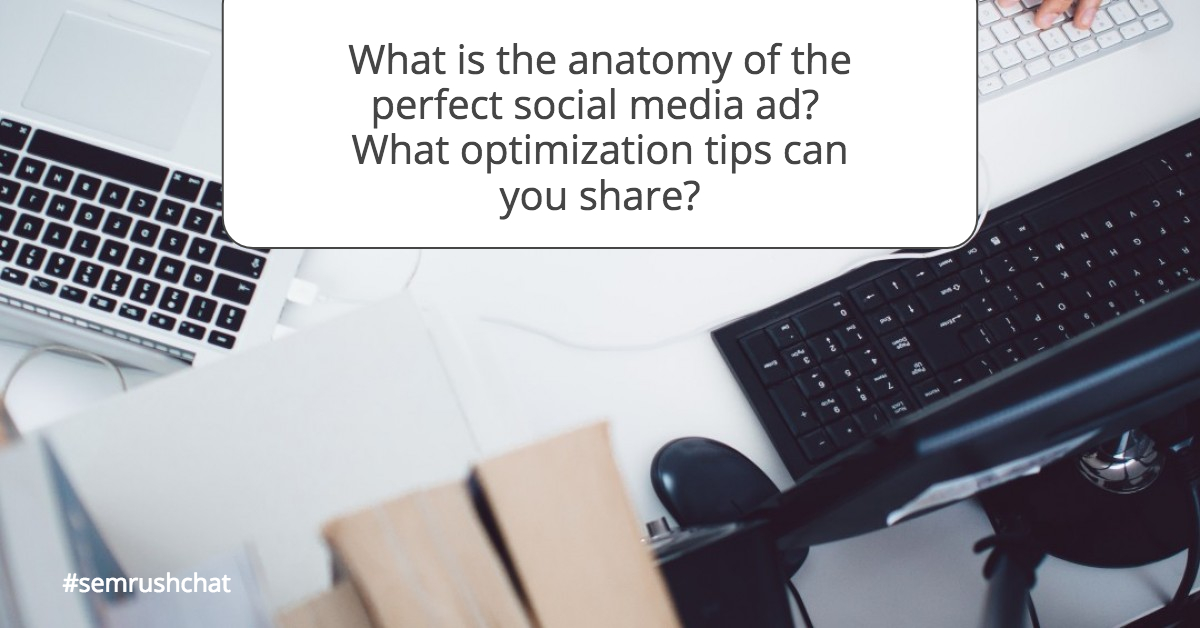 What is the anatomy of the perfect social media ad