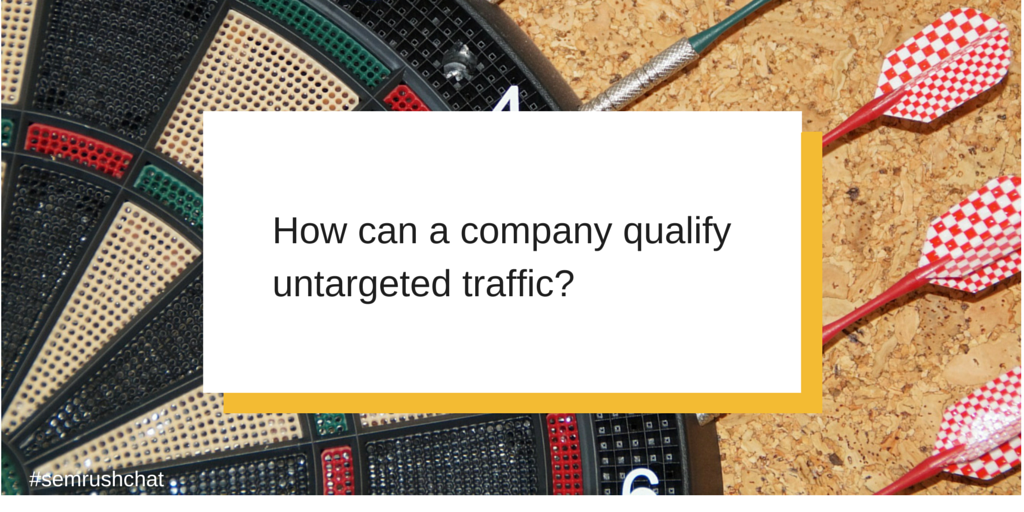 How can a company qualify untargeted traffic?