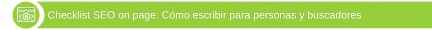 Checklist SEO on page - Cómo escribir para personas y buscadores