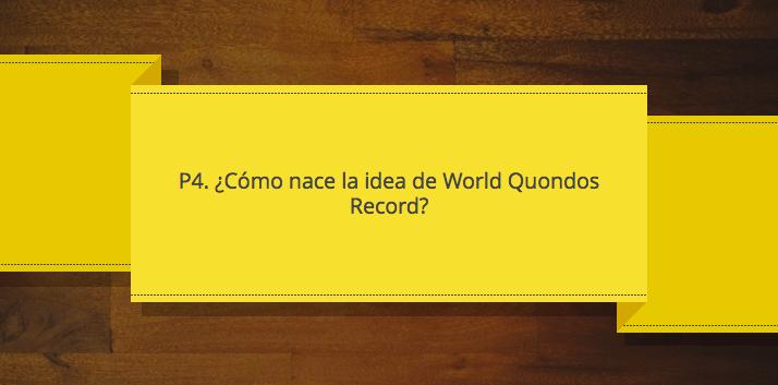 Nacimiento de la idea de World Quondos Record P4