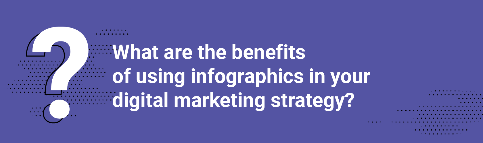 What are the benefits of using infographics in your digital marketing strategy?
