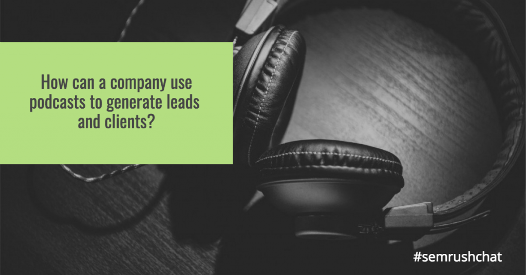 How to use podcasts in order to generate leads and clients