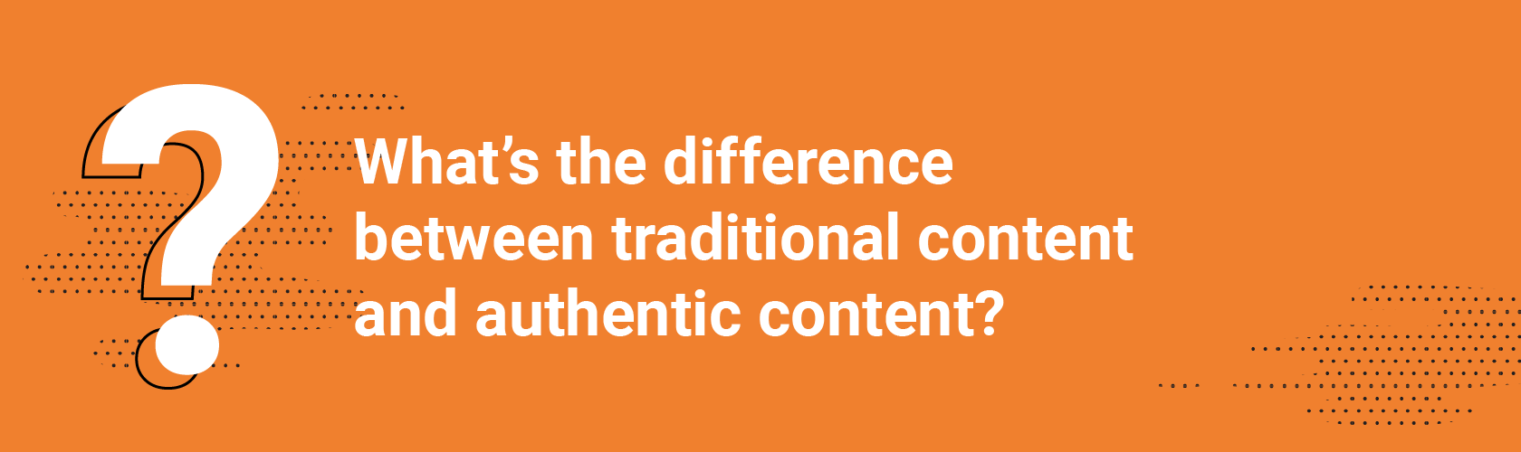 What's the difference between traditional content and authentic content?