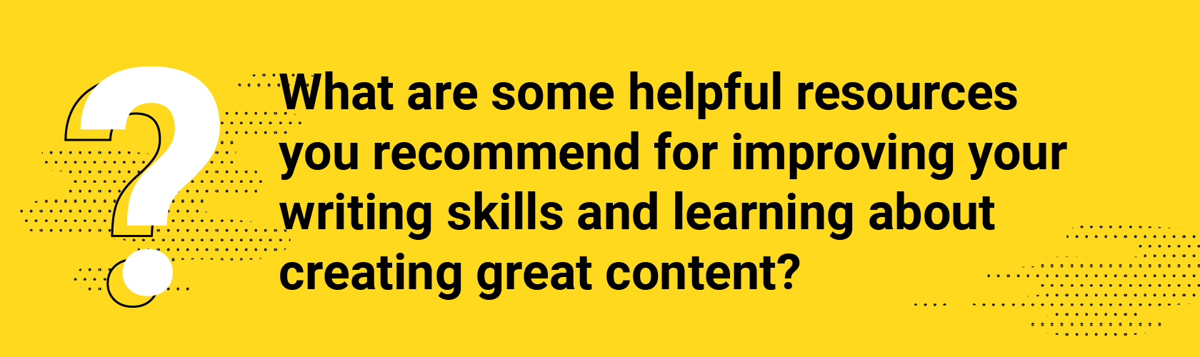 What are some helpful resources you recommend for improving your writing skills and learning about creating great content?