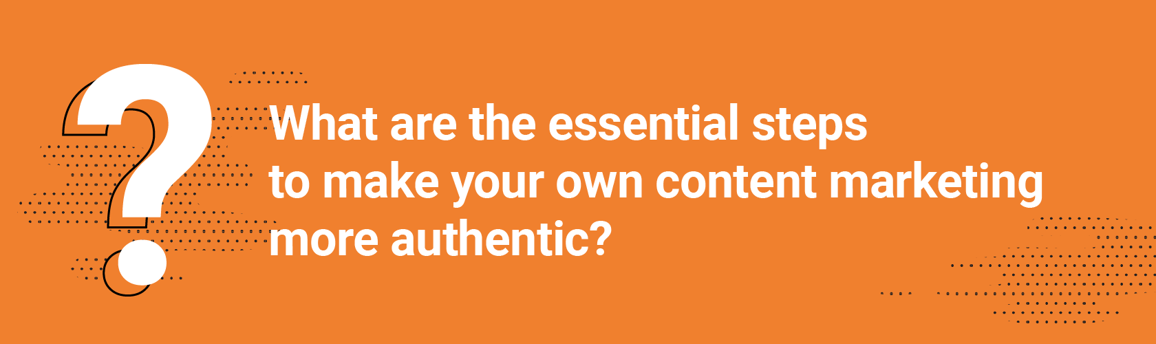 What are the essential steps to make your own content marketing more authentic?