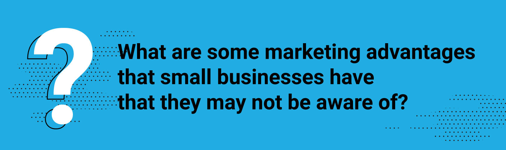 What are some marketing advantages that small businesses have that they may not be aware of?