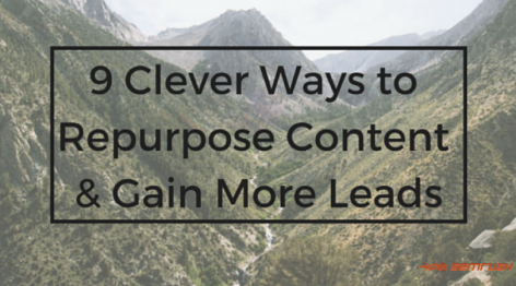 Preview: 9 Clever Ways to Repurpose Content and Gain More Leads