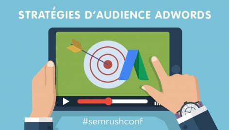 Aperçu : Utiliser les stratégies d'audience pour améliorer vos performances sur AdWords #semrushconf