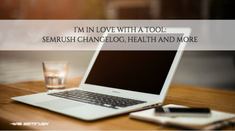 Preview: I'm in Love with a Tool: SEMrush Changelog, Health and More, 10/23/2015
