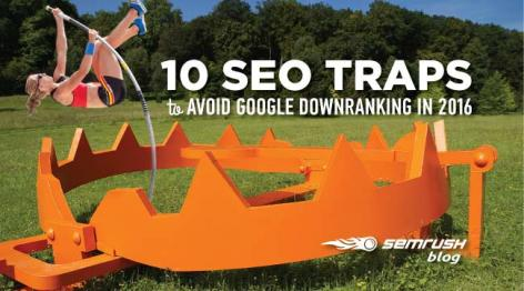 Preview: 10 SEO Traps to Avoid Google Downranking in 2016