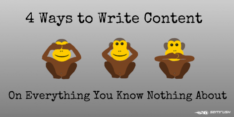 Preview: 4 Ways to Write Content on Everything You Know Nothing About