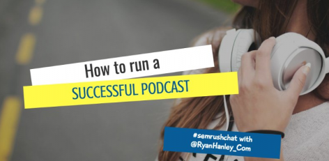 Preview: How to Run a Successful Podcast #SEMrushChat