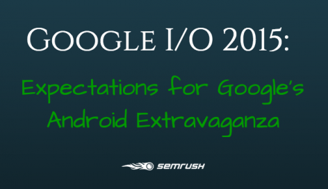 Preview: Google I/O 2015: Expectations for Google's Android Extravaganza