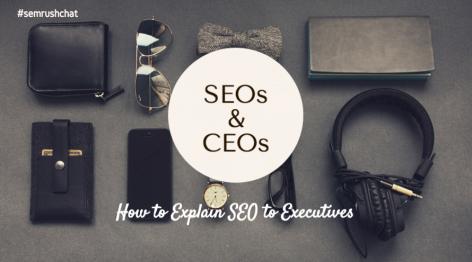 Preview: SEOs and CEOs: How to Explain SEO to Executives #semrushchat