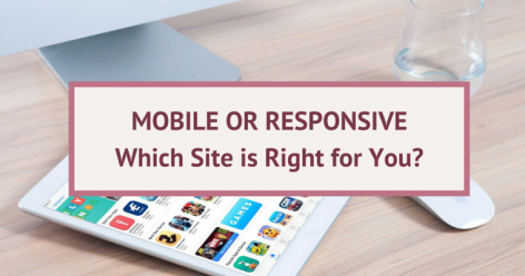 Preview: Mobile or Responsive: Which Site is Right for You?