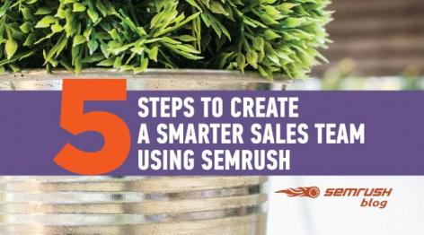 Preview: 5 Steps to Create a Smarter Sales Team Using SEMrush