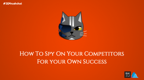 Preview: How to spy on your competitors for your own success? SEMrush Twitter Chat Round-Up #9